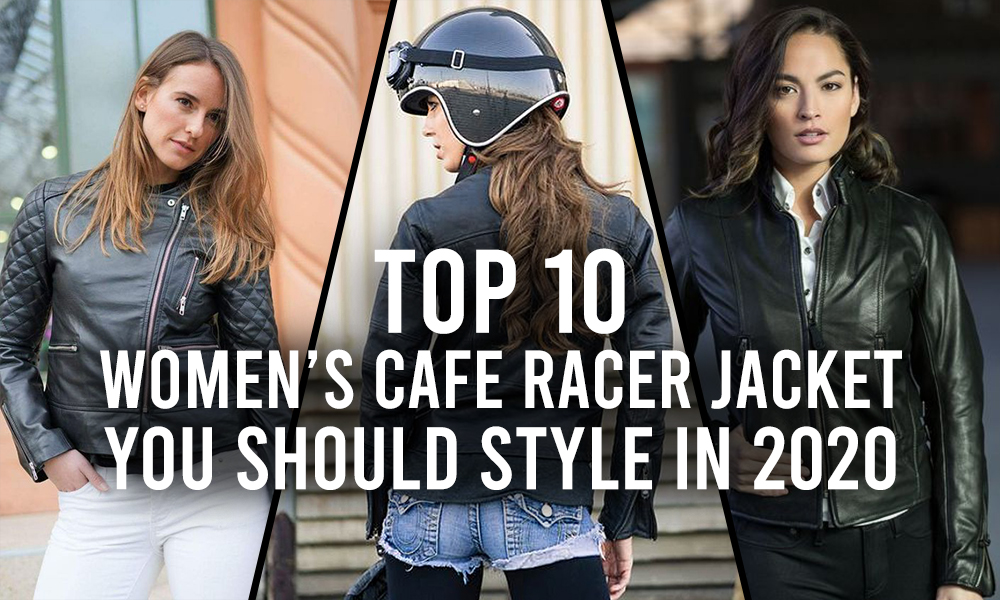 Top 10 Women's Cafe Racer Jacket You Should Style In 2020