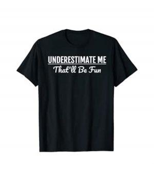 Underestimate Me Black T-Shirt