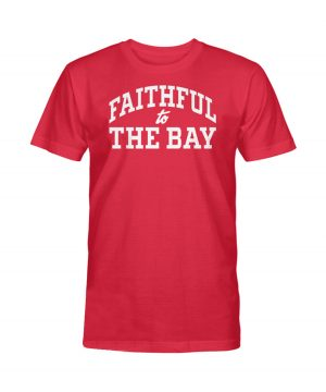 Faithful To The Bay Shirt