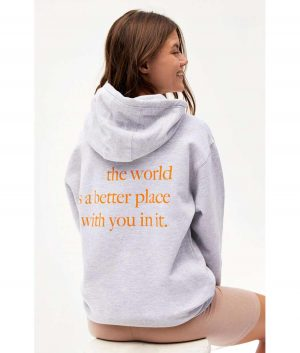 The World Is A Better Place With You In It Hoodie