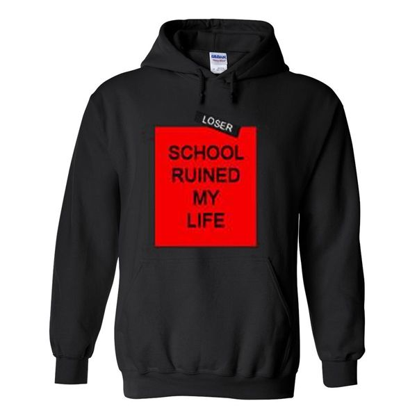 Loser School Ruined My Life Hoodie For Unisex