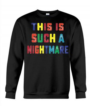 This Is Such a Nightmare Sweatshirt For